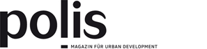 polis – MAGAZIN FÜR URBAN DEVELOPMENT